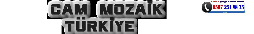 CAM MOZAİK TÜRKİYE